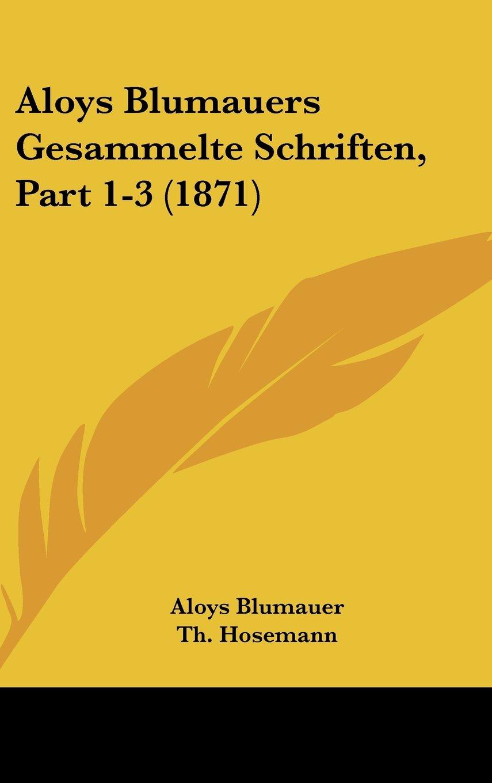 Aloys Blumauers Gesammelte Schriften, Part 1-3 (1871) (German Edition) pdf epub