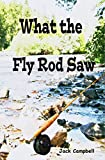 What The Fly Rod Saw
