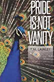 Pride Is Not Vanity, T. Lawley, 1499588453