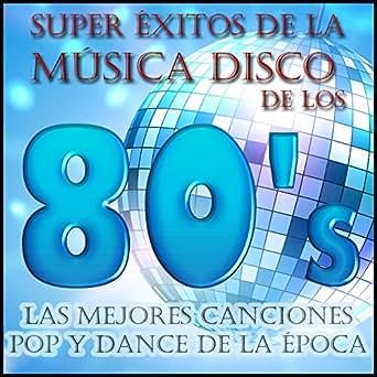 Super Éxitos de la Música Disco de los 80's: Las Mejores
