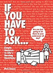 If You Have to Ask: Simple Answers to Life's Burning Questions