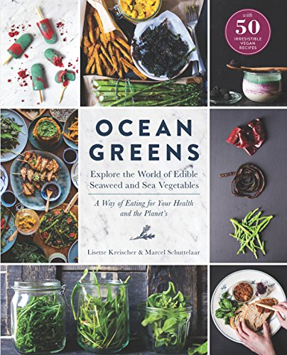 Ocean Greens: Explore the World of Edible Seaweed and Sea Vegetables: A Way of Eating for Your Health and the Planet's by Lisette Kreischer, Marcel Schuttelaar
