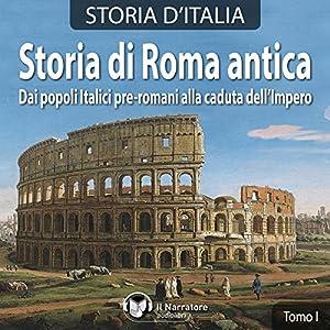 Storia di Roma antica: Dai popoli italici pre-romani alla caduta dell'Impero (Storia d'Italia 1-11) Audiobook