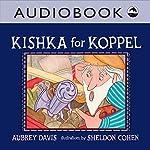 Kishka for Koppel | Aubrey Davis