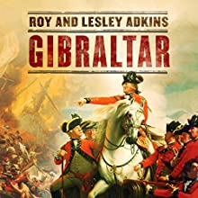 Gibraltar: The Greatest Siege in British History Audiobook by Roy Adkins, Lesley Adkins Narrated by John Telfer