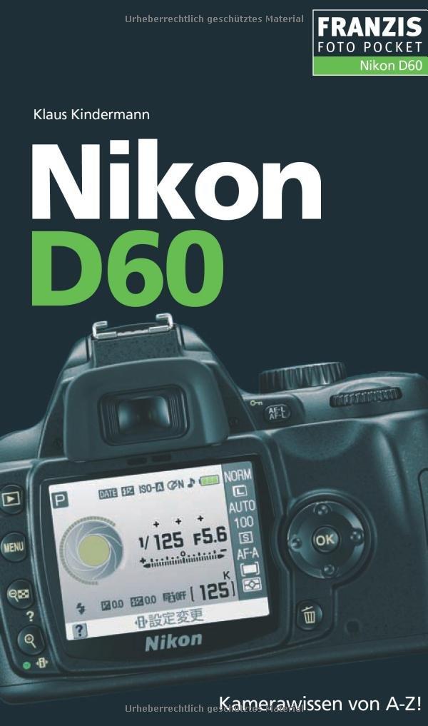 Nikon D60: Kamerawissen von A-Z! Der praktische Begleiter für die Fototasche! (Foto Pocket)