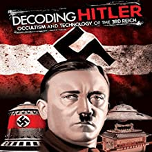 Decoding Hitler: Occultism and Technology of the 3rd Reich Radio/TV Program by Philip Gardiner Narrated by Philip Gardiner, Ryan Moriella, John Cummings