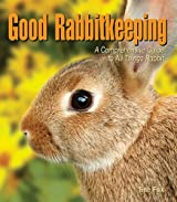 Good Rabbitkeeping: A Comprehensive Guide to All Things Rabbit (Good Petkeeping)