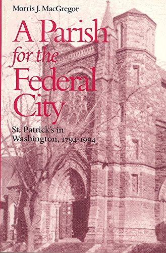 A Parish for the Federal City: St. Patrick's in Washington, 1794-1994
