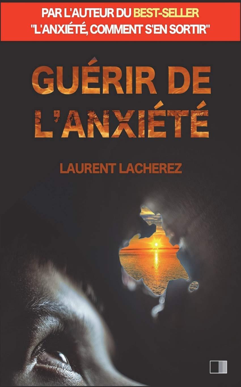 Guérir de l'Anxiété: par l'auteur du best-seller L'anxiété, comment s'en sortir Broché – 12 juin 2018 Laurent Lacherez FV Éditions B07DSJ65CN