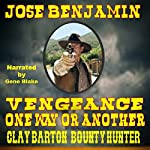 Vengeance, One Way or the Other: Clay Barton: Bounty Hunter | Jose Benjamin