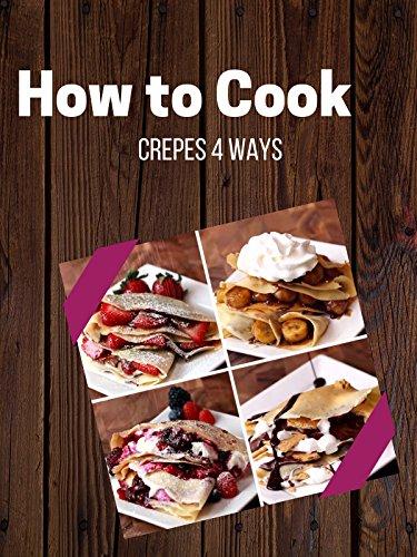 Crepes 4 Ways