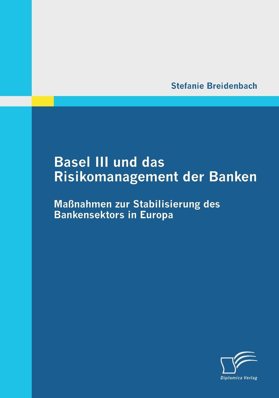 Download Basel III und das Risikomanagement der Banken: Maßnahmen zur Stabilisierung des Bankensektors in Europa (German Edition) PDF