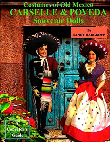 Book Costumes of Old Mexico Carselle & Poveda Souvenir Dolls