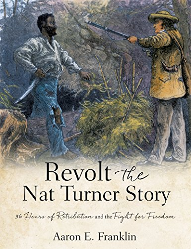 Revolt the Nat Turner Story: 36 Hours of Retribution and the Fight for Freedom