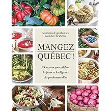 Mangez Québec!: 75 recettes pour célébrer les fruits et les légumes des producteurs d'ici