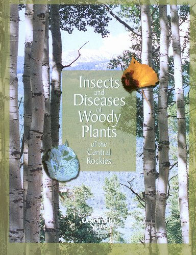 Insects and Diseases of Woody Plants of the Central Rockies
