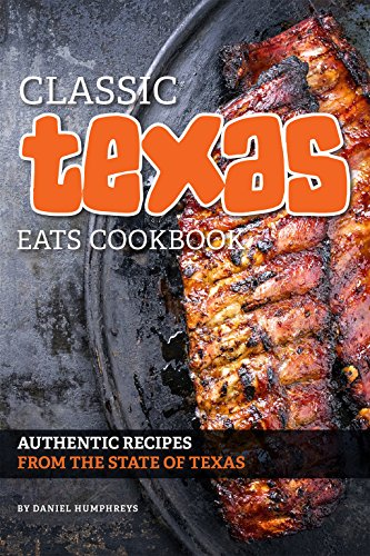 Classic Texas Eats Cookbook: Authentic Recipes from the State of Texas by Daniel Humphreys