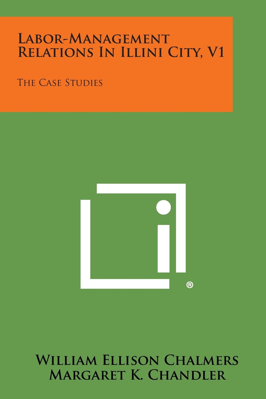 Download Labor-Management Relations in Illini City, V1: The Case Studies pdf epub