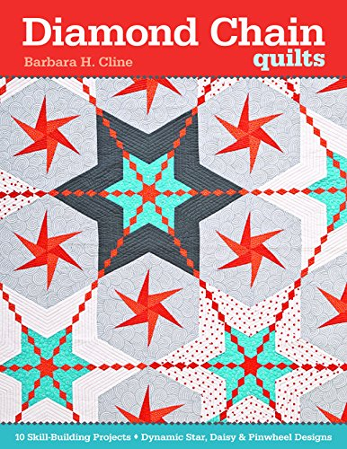 Diamond Chain Quilts: 10 Skill-Building Projects • Dynamic Star, Daisy & -
