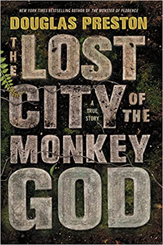 The Lost City of the Monkey God by Douglas J. Preston