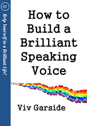 How to Build a Brilliant Speaking Voice (Help yourself to a brilliant life series Book 2)