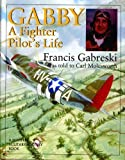 img - for Gabby: A Fighter Pilot's Life (Schiffer Military History) by Francis Gabreski (1998-02-01) book / textbook / text book