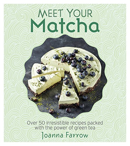Meet Your Matcha: Over 50 Delicious Dishes Made with this Miracle Ingredient (Foods Green Magnesium Vitamins)