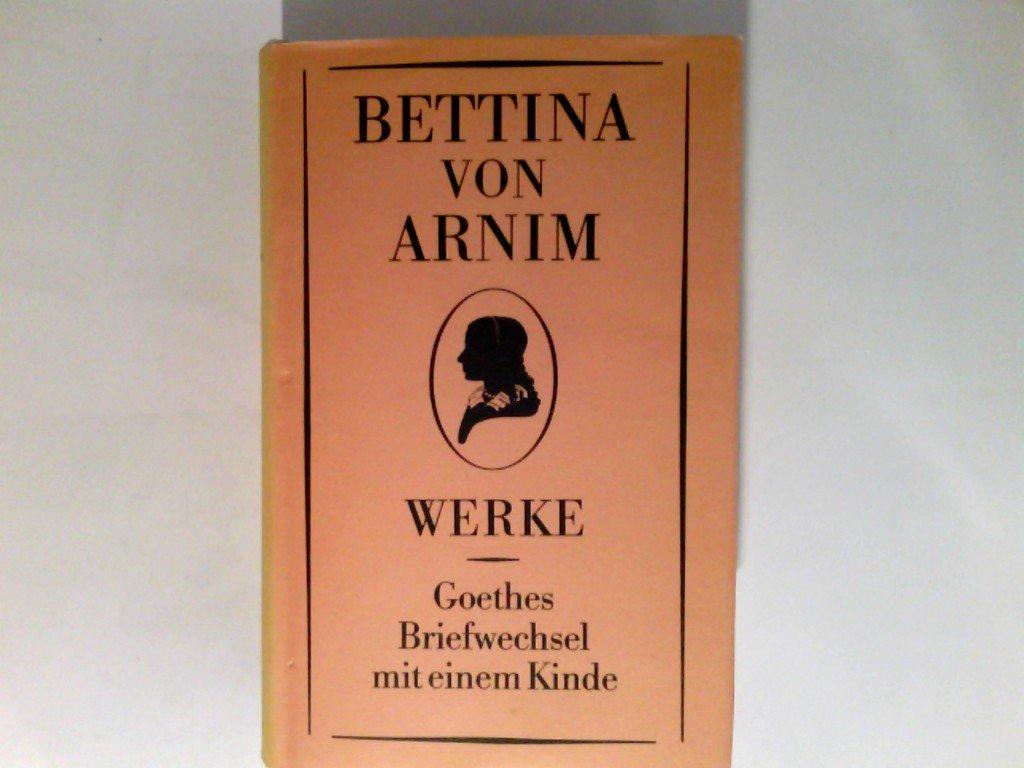 Werke I. Goethes Briefwechsel mit einem Kinde Gebundenes Buch – Februar 1992 Heinz Härtel Bettina von Arnim Aufbau Verlag GmbH 3351000065