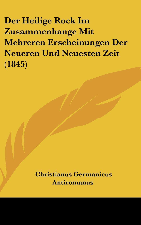 Der Heilige Rock Im Zusammenhange Mit Mehreren Erscheinungen Der Neueren Und Neuesten Zeit (1845) (German Edition) pdf