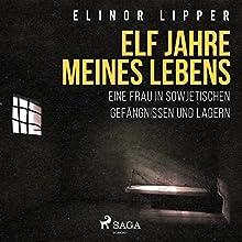 Elf Jahre meines Lebens: Eine Frau in sowjetischen Gefängnissen und Lagern Hörbuch von Elinor Lipper Gesprochen von: Silvia Höhn