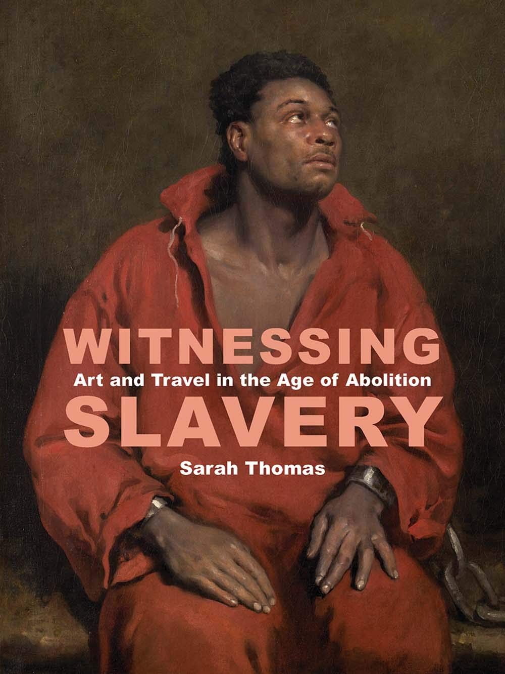 Witnessing Slavery: Art and Travel in the Age of Abolition (The Paul Mellon Centre for Studies in British Art) by Paul Mellon Centre BA