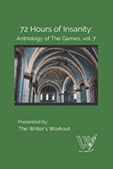 72 Hours of Insanity: Anthology of the Games: Volume 7 Paperback