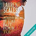 Je l'ai fait pour toi | Livre audio Auteur(s) : Laurent Scalese Narrateur(s) : Laurent Jacquet
