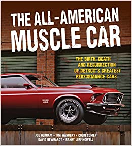 The All American Muscle Car The Birth Death And Resurrection Of
