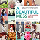 img - for A Beautiful Mess Photo Idea Book: 95 Inspiring Ideas for Photographing Your Friends, Your World, and Yourself book / textbook / text book