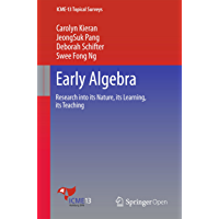 Early Algebra: Research into its Nature, its Learning, its Teaching (ICME-13 Topical Surveys) (English Edition)