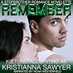 Remember: A Stepbrother Romance Novelette | Kristianna Sawyer,Kit Tunstall