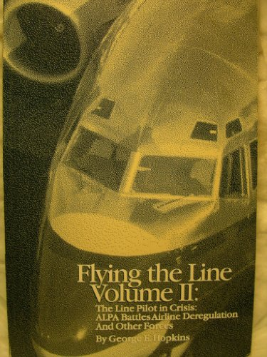 Flying the Line, Vol. 2: The Line Pilot in Crisis: ALPA Battles Airline Deregulation and Other Forces (Arch 2 Line)