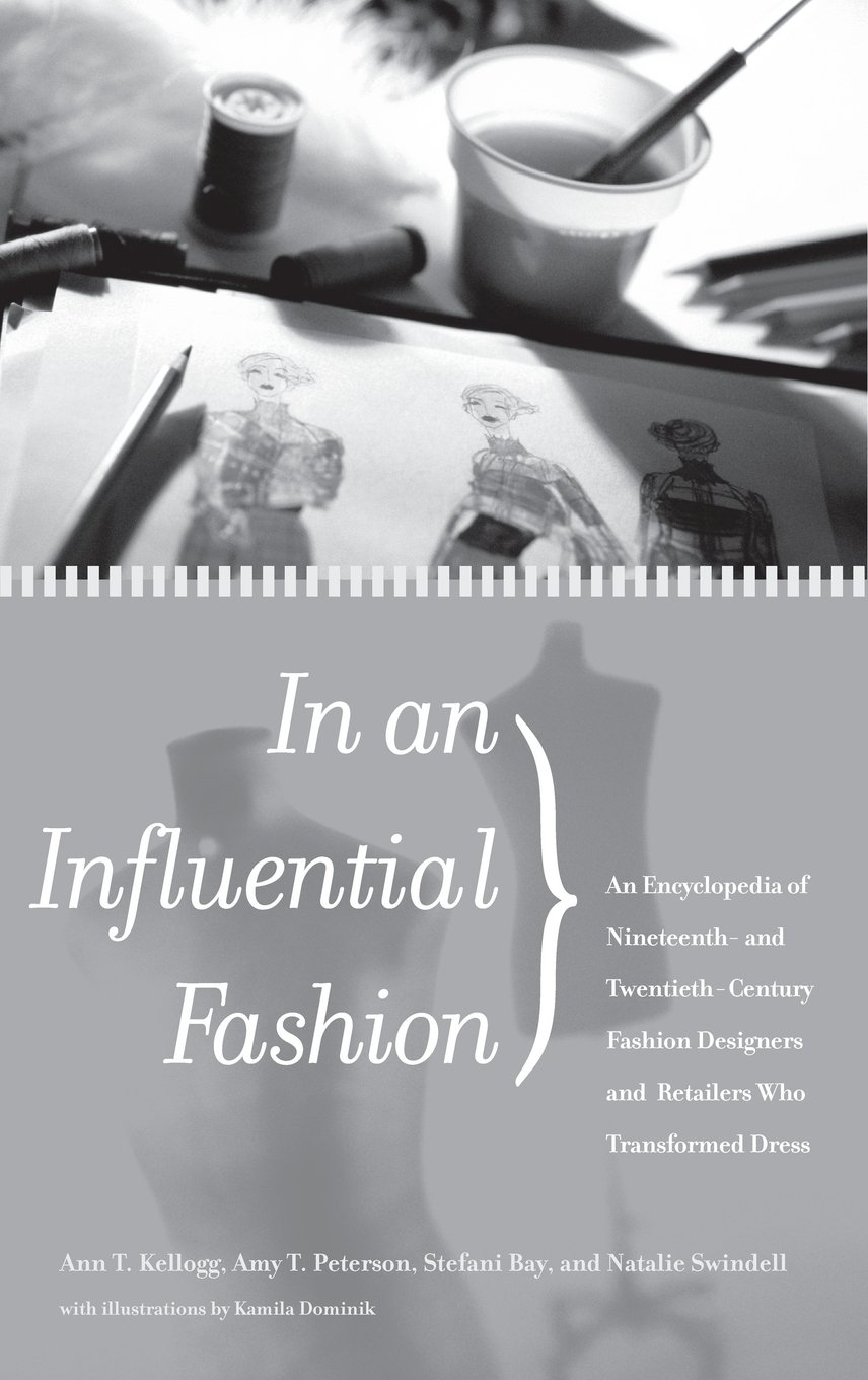 4c9128a6ab5 In an Influential Fashion  An Encyclopedia of Nineteenth- and  Twentieth-Century Fashion Designers and Retailers Who Transformed Dress  Hardcover – March 30