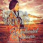 Westward Visions: Montana Mail Order Brides, Book 12 | Linda Bridey