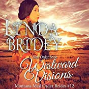 Westward Visions: Montana Mail Order Brides, Book 12 | Linda Bridey