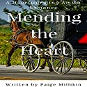 Mending the Heart: A Heartwarming Amish Romance Audiobook by Paige Millikin Narrated by Amanda Terman