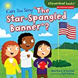 Can You Sing ''The Star-Spangled Banner''? (Cloverleaf Books Our American Symbols)