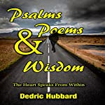 Psalms, Poems and Wisdom: The Heart Speaks from Within   Dedric Hubbard