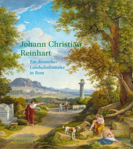 Johann Christian Reinhart: Ein deutscher Landschaftsmaler in Rom; Katalogbuch zur Ausstellung in Hamburg, Hamburger Kunsthalle, 26.102012-27.1.2013 und in München, Neue Pinakothek, 21.2.-26.5.2013