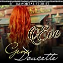 Immortal Stories: Eve Audiobook by Gene Doucette Narrated by Steve Carlson