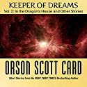 Keeper of Dreams: Volume 2: In the Dragon's House and Other Stories Audiobook by Orson Scott Card Narrated by Stefan Rudnicki