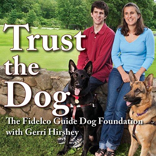 Trust the Dog: Rebuilding Lives Through Teamwork with Man's Best Friend
