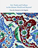 img - for Art, Trade, and Culture in the Islamic World and Beyond: From the Fatimids to the Mughals (Gingko Library Art) book / textbook / text book